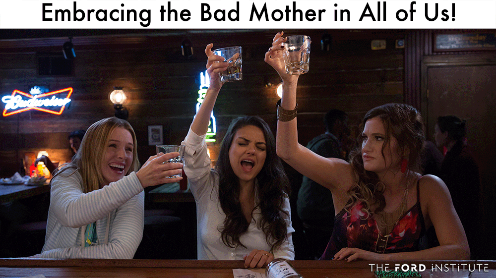 Embracing the Bad Mother in All of Us!