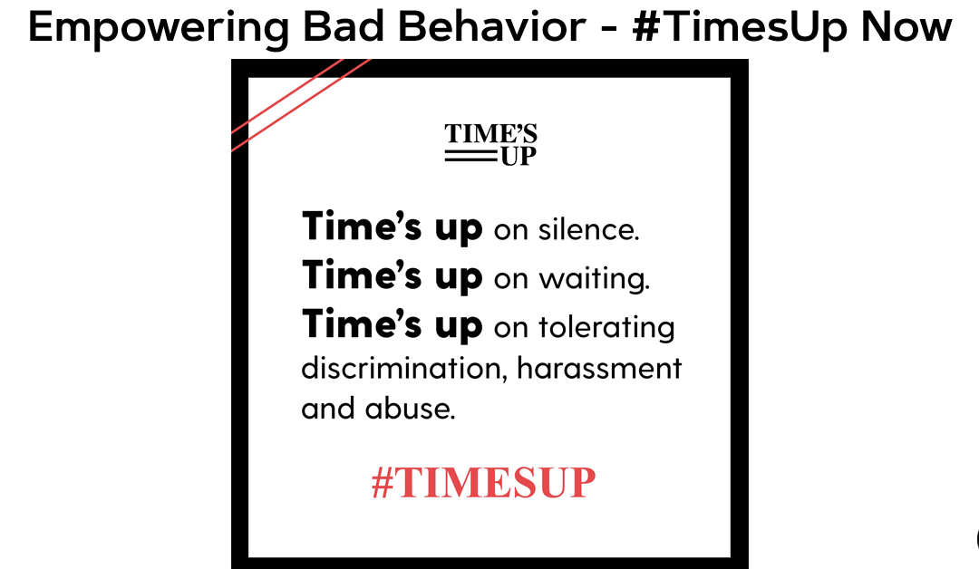 Empowering Bad Behavior – #TimesUp Now