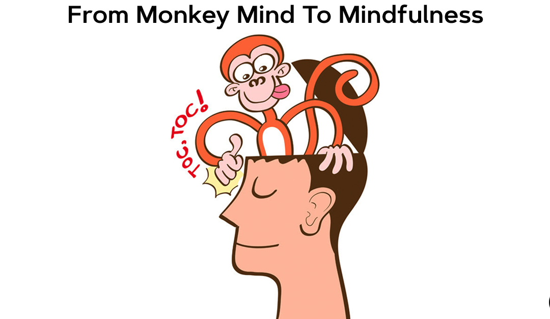 From Monkey Mind To Mindfulness