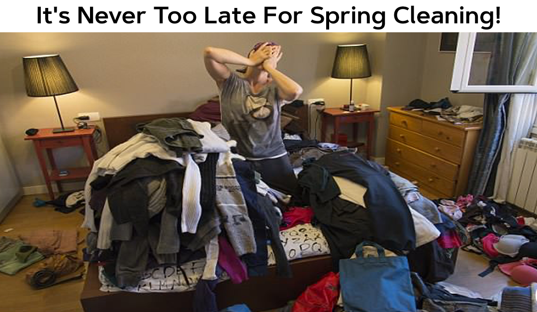 It's Never Too Late For Spring Cleaning!