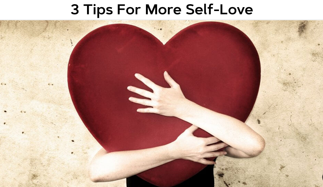 3 Tips For More Self-Love