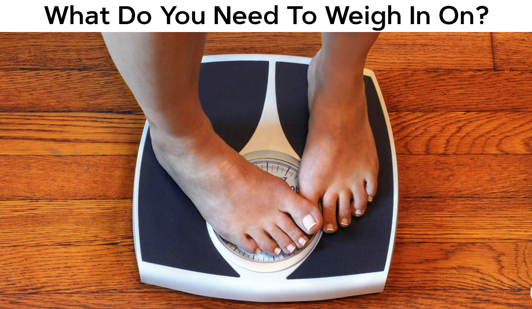 What Do You Need To Weigh In On?