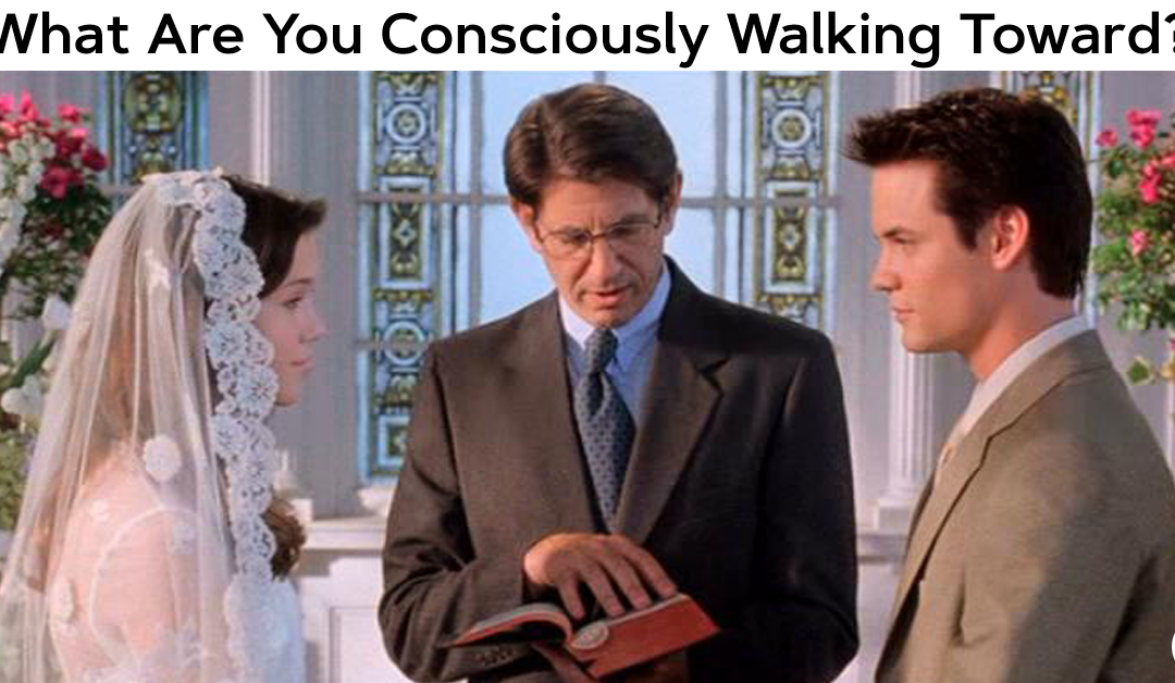 What Are You Consciously Walking Toward?