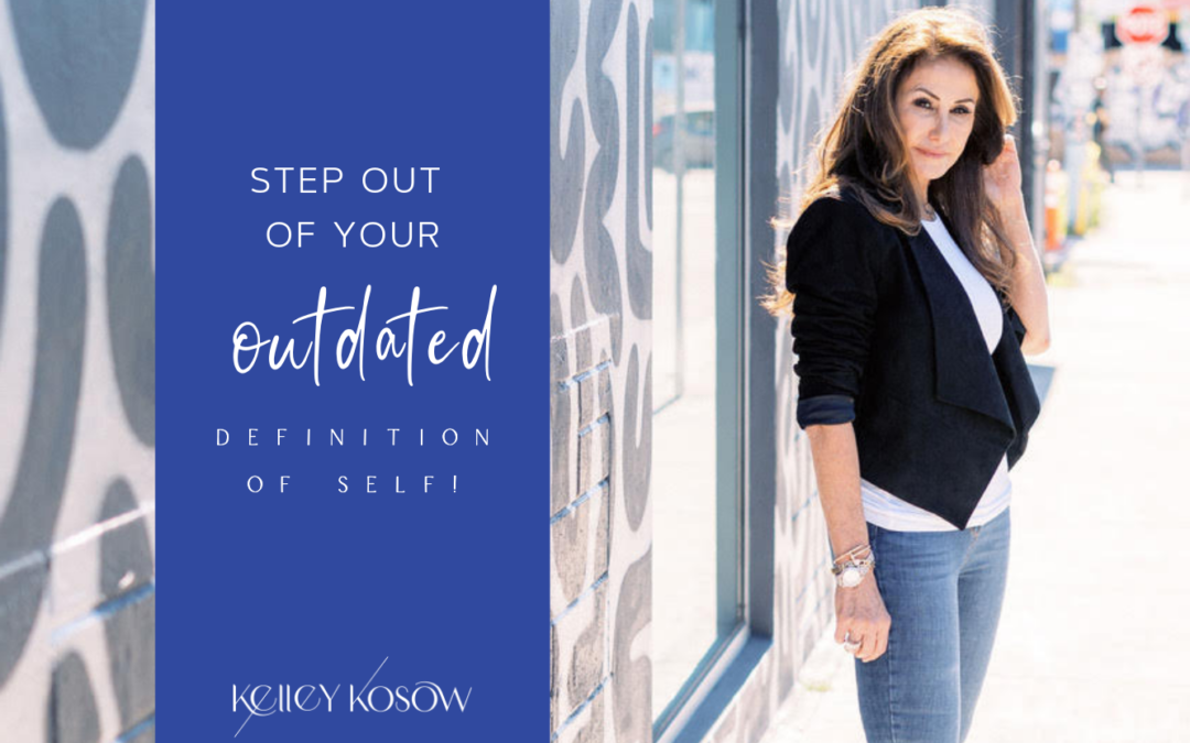 Step Out Of Your Outdated Definition of Self!