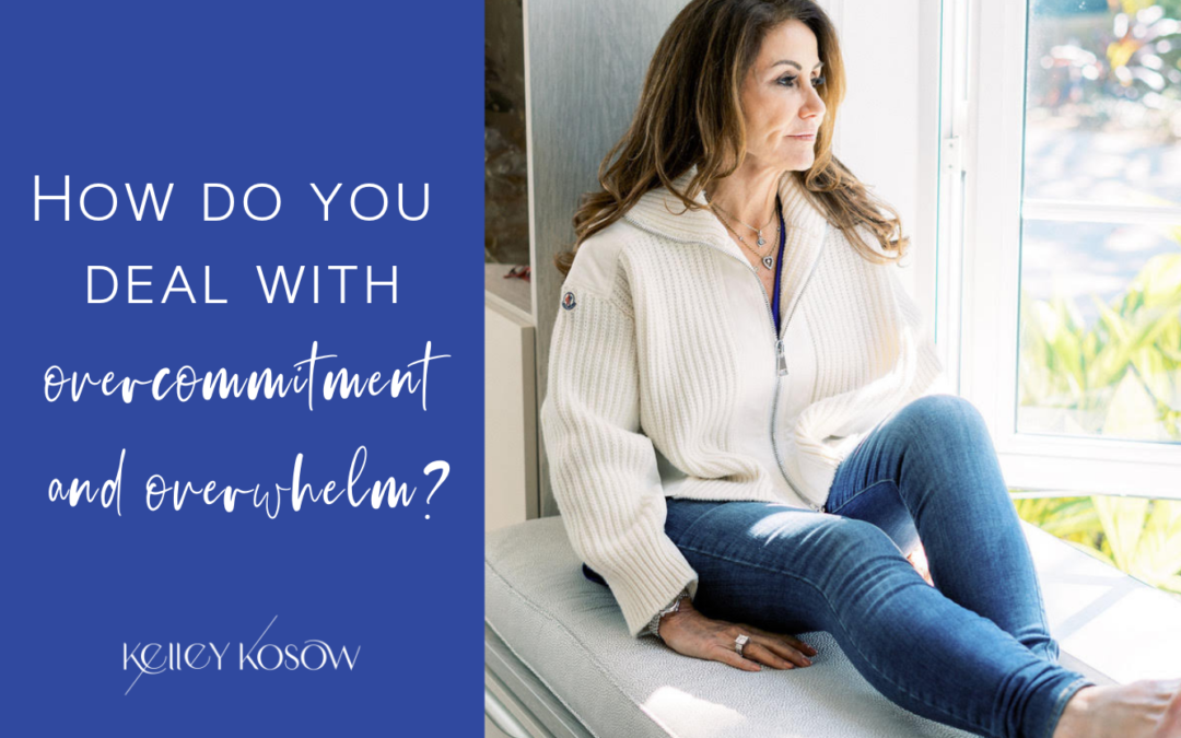 Tips For Overcoming Overcommitment & Overwhelm