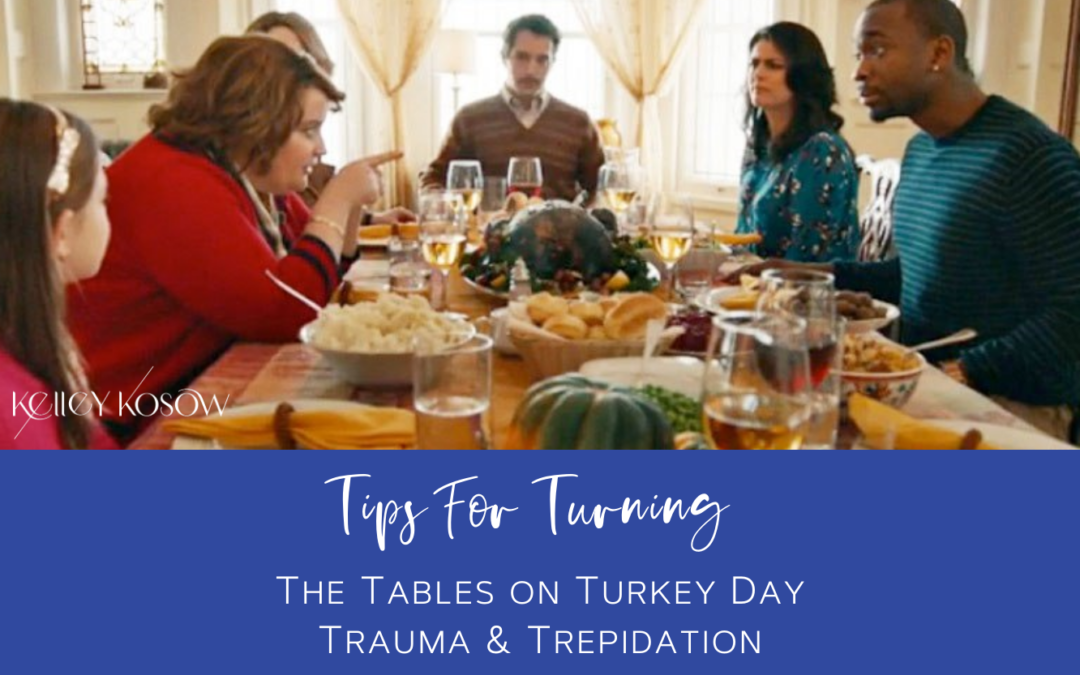 Turning The Tables on Turkey Day Trauma & Trepidation